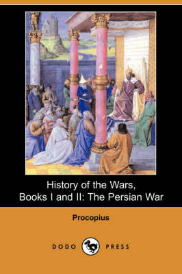 History of the Wars, Books I and II: The Persian War (Dodo Press) - Procopius