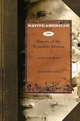 History of the Wyandott Mission: At Upper Sandusky, Ohio - Finley, James Bradley, and Finley, James