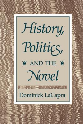 History, Politics, and the Novel - LaCapra, Dominick, Professor