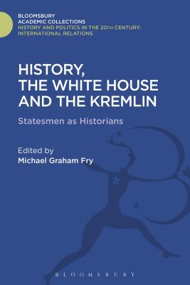 History, the White House and the Kremlin: Statesmen as Historians - Fry, Michael Graham (Editor)