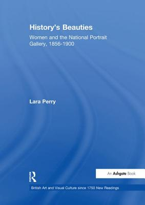 History's Beauties: Women and the National Portrait Gallery, 1856-1900 - Perry, Lara