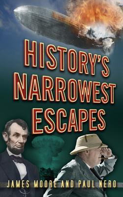 History's Narrowest Escapes - Moore, James, and Nero, Paul