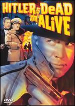 Hitler: Dead or Alive - Nick Grinde