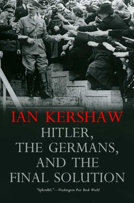 Hitler, the Germans, and the Final Solution - Kershaw, Ian