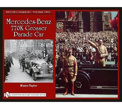 Hitler's Chariots: Mercedes-Benz 770k Grosser Parade Car Volume 2 - Taylor, Blaine