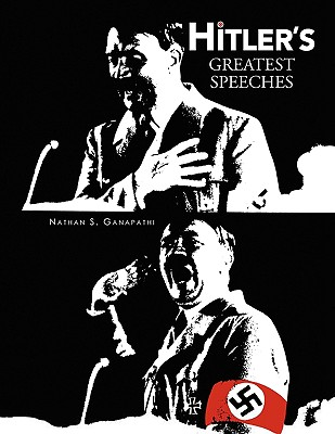 Hitler's Greatest Speeches - Ganapathi, Nathan S