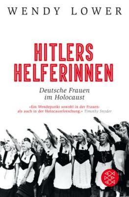Hitlers Helferinnen - Lower, Wendy