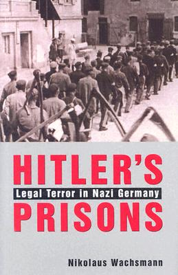Hitler's Prisons: Legal Terror in Nazi Germany - Wachsmann, Nikolaus