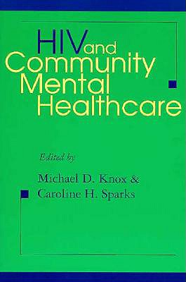 HIV and Community Mental Healthcare - Knox, Michael D, Dr. (Editor), and Sparks, Caroline H, Dr. (Editor)