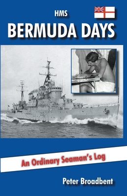 HMS Bermuda Days: An Ordinary Seaman's Log - Broadbent, Peter