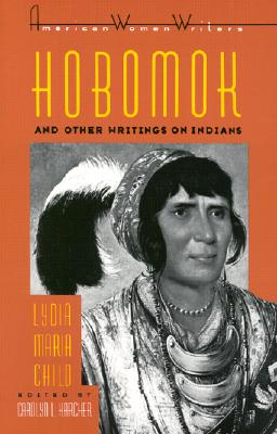 Hobomok & Other Writings on Indians by Lydia Maria Child - Child, Lydia Marie, and Childs, Lydia M, and Karcher, Carolyn L (Photographer)