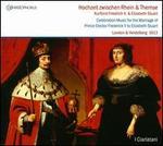 Hochzeit zwischen Rhein & Themse: Kurfürst Friedrich V.  & Elizabeth Stuart