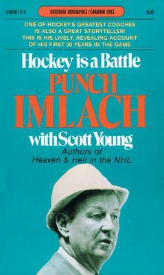 Hockey Is a Battle: Punch Imlach's Own Story - Imlach, Punch