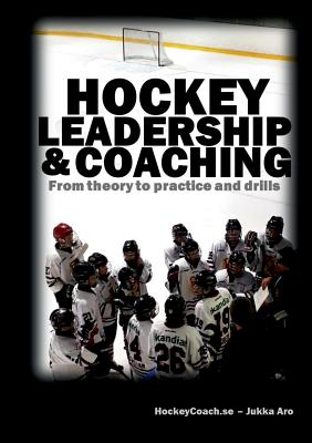 Hockey leadership and coaching: From theory to practice and drills - Aro, Jukka