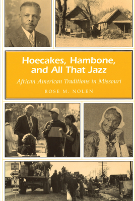 Hoecakes, Hambone, and All That Jazz: African American Traditions in Missouri - Nolen, Rose M