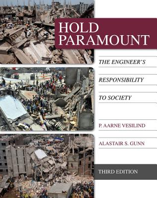 Hold Paramount: The Engineer's Responsibility to Society - Vesilind, P., and Gunn, Alastair