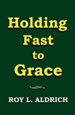 Holding Fast to Grace - Aldrich, Roy L