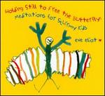 Holding Still to Free the Butterfly:  Meditations for Squirmy Kids