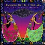 Holding up Half the Sky: Voices of Latin Women