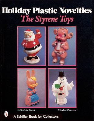 Holiday Plastic Novelties: The Styrene Toys - Pinkerton, Charlene
