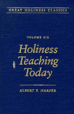 Holiness Teaching Today: Volume 6 - Harper, Albert F