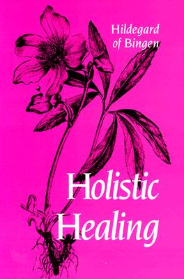 Holistic Healing - Hildegard of Bingen, and Kulas, John S (Translated by), and Madigan, Patrick (Translated by)