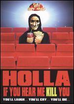 Holla If You Hear Me Kill You!