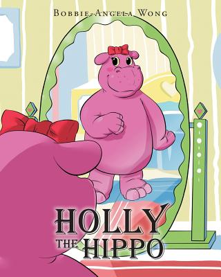 Holly the Hippo - Wong, Bobbie-Angela