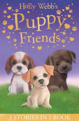 Holly Webb's Puppy Friends: Timmy in Trouble, Buttons the Runaway Puppy, Harry the Homeless Puppy - Webb, Holly