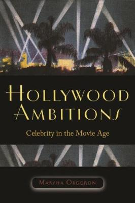 Hollywood Ambitions: Celebrity in the Movie Age - Orgeron, Marsha