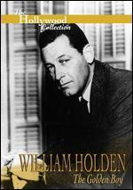 Hollywood Collection: William Holden - The Golden Boy