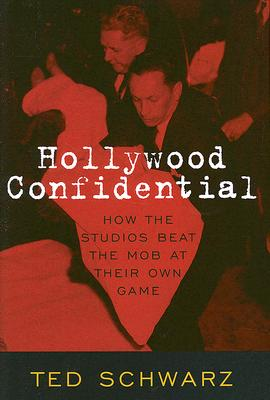 Hollywood Confidential: How the Studios Beat the Mob at Their Own Game - Schwarz, Ted