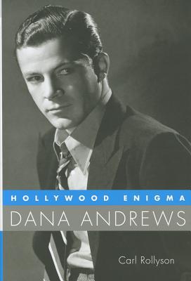 Hollywood Enigma: Dana Andrews - Rollyson, Carl