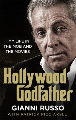 Hollywood Godfather: The most authentic mafia book you'll ever read - Russo, Gianni