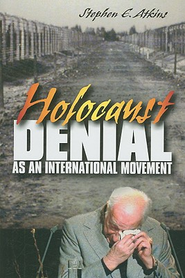 Holocaust Denial as an International Movement - Atkins, Stephen E