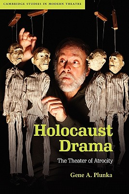 Holocaust Drama: The Theater of Atrocity - Plunka, Gene A.