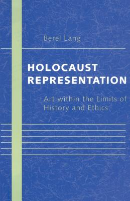 Holocaust Representation: Art Within the Limits of History and Ethics - Lang, Berel, Professor