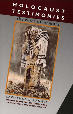 Holocaust Testimonies: The Ruins of Memory - Langer, Lawrence L