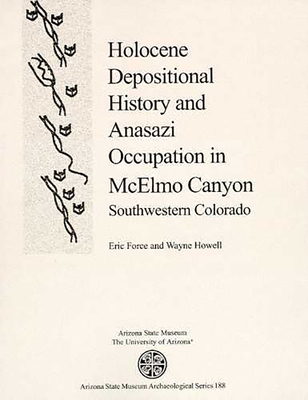 Holocene Depositional History and Anasazi Occupation in McElmo Canyon, Southwestern Colorado - Force, Eric R