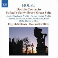 Holst: Double Concerto; St Paul's Suite; Brook Green Suite - Andriy Viytovych (viola); Anna Pyne (flute); Janice Graham (violin); Philip Harmer (oboe); Sarah Ewins (violin);...