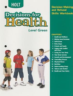 Holt Decisions for Health, Level Green: Decision-Making and Refusal Skills Workbook - Holt Rinehart & Winston (Creator)