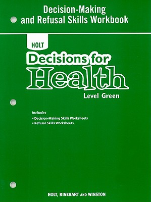 Holt Decisions for Health, Level Green: Decision-Making and Refusal Skills Workbook - Holt Rinehart & Winston (Creator)
