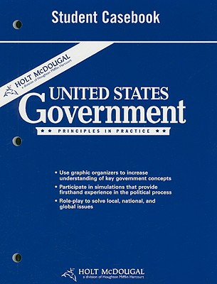 Holt McDougal United States Government Student Casebook: Principles in Practice - Holt McDougal (Creator)