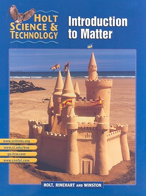 Holt Science & Technology: Introduction to Matter - Holt Rinehart & Winston (Creator)