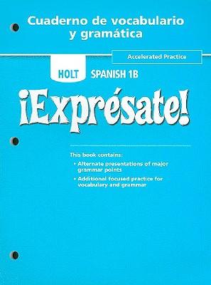 Holt Spanish 1B !Expresate! Cuaderno de Vocabulario y Gramatica: Accelerated Practice - Holt Rinehart & Winston (Creator)