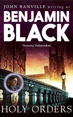 Holy Orders: Quirke Mysteries Book 6 - Black, Benjamin