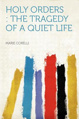 Holy Orders: The Tragedy of a Quiet Life - Corelli, Marie (Creator)