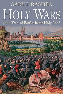 Holy Wars: 3,000 Years of Battles in the Holy Land - Rashba, Gary L