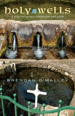 Holy Wells: A pilgrim's prayer companion and guide - O'Malley, Brendan