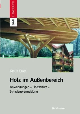 Holz Im Auaenbereich: Anwendungen, Holzschutz, Schadensvermeidung - Erler, Klaus